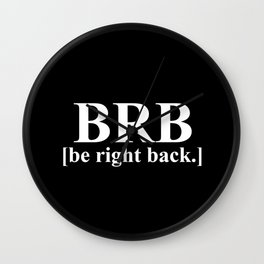 BRB - Be Right Back Wall Clock