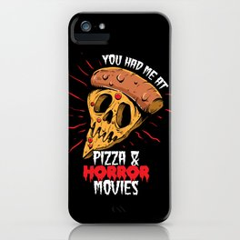 You had me at pizza and horror movies iPhone Case