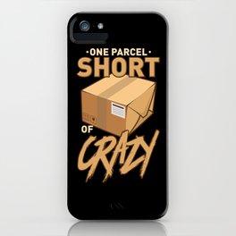 Postal Worker: One Parcel Short Of Crazy iPhone Case
