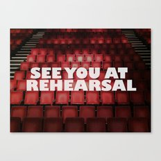 See You at Rehearsal Canvas Print