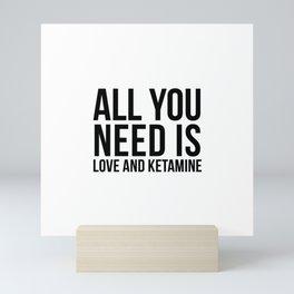 Love and Ketamine   gift idea Mini Art Print
