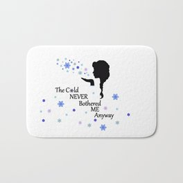 Cold never bothered me anyway Bath Mat