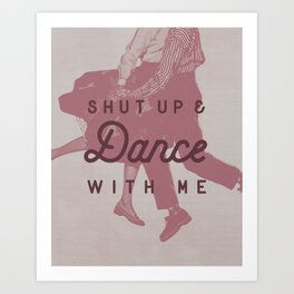 Shut Up & Dance with Me Art Print