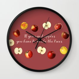 If you want apples you have to shake the trees Wall Clock