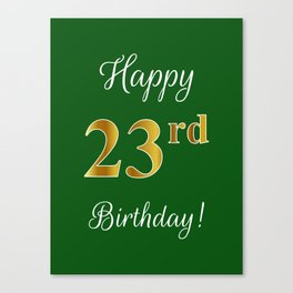 """Elegant """"Happy 23rd Birthday!"""" With Faux/Imitation Gold-Inspired Color Pattern Number (on Green) Canvas Print"""