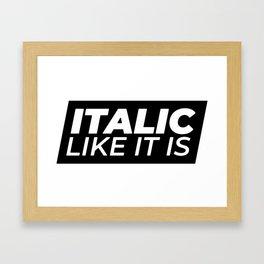 // Italic Like It Is // Framed Art Print
