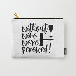 Without Wine We're Screwed Funny Quote Carry-All Pouch