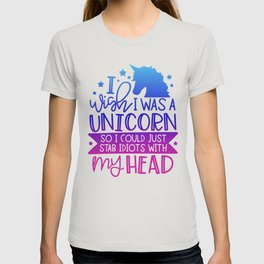 I Wish I Was A Unicorn So I Could Stab Idiots With My Head T-shirt