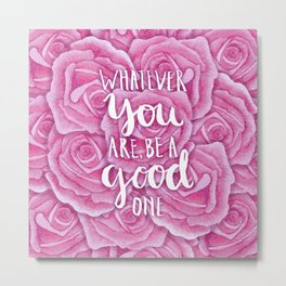 #KinaTurns24: Whatever You Are Be A Good One Metal Print