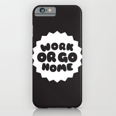 Work or go home iPhone 6s Slim Case