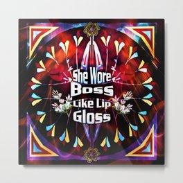 She Wore Boss Like Lip Gloss Dark Dark Dark Metal Print