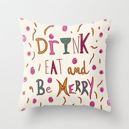Drink Eat and Be Merry Throw Pillow