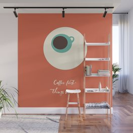COFFEE first, things second Wall Mural