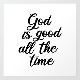 God is good all the time Art Print