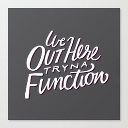 Out Here Tryna Function Canvas Print