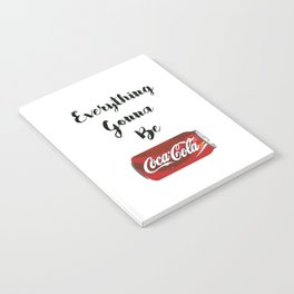 Everything gonna be Coca-Cola Notebook