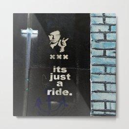 Its Just A Ride Metal Print