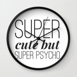 Super Cute But Super Psycho Wall Clock