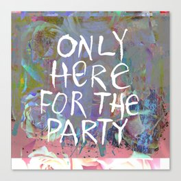 Only Here for the Party Canvas Print