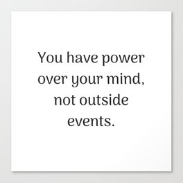 Empowering Quotes - You have power over your mind not outside events Canvas Print