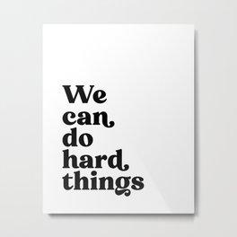 We can do hard things - Black Typography Metal Print