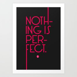Nothing's Perfect Art Print