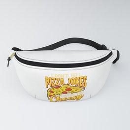 I Don't Tell Pizza Jokes They're Too Cheesy Funny Fanny Pack