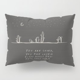 You Are Loved Even While You Feel This Way. Pillow Sham