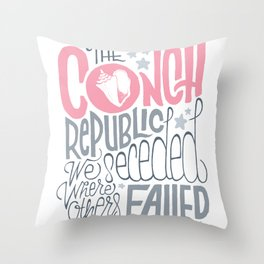 The Conch Republic, We Seceded Where Others Failed! Throw Pillow