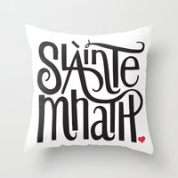 outlander Throw Pillows featuring Slainte Mhath Gaelic toast by Fortissimo6