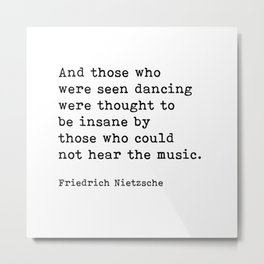 And Those Who Were Seen Dancing, Friedrich Nietzsche Quote Metal Print