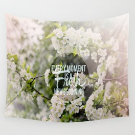 Every Moment Is A Fresh New Beginning  Wall Tapestry