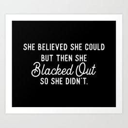 She believed she could but then she black out so she didn't Art Print