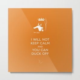 bad duck .. i will not keep calm & you can duck off .. signature orange Metal Print