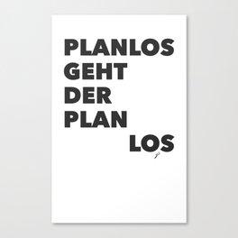 Planlos geht der Plan los - Black Canvas Print