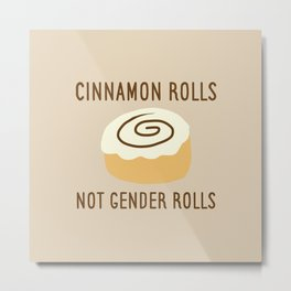 Cinnamon Rolls Not Gender Roles (Brown Background) Metal Print