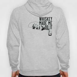 WHISKEY MADE ME DO IT - PARTY Hoody