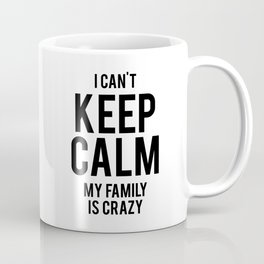 I Can't Keep Calm My Family Is Crazy Coffee Mug
