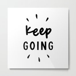 Keep Going positive black and white typography inspirational motivational home wall bedroom decor Metal Print