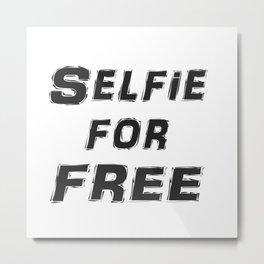 Selfie for free Metal Print