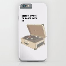 NOBODY WANTS  TO DANCE WITH ME iPhone 6s Slim Case