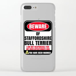 Beware of Staffordshire Bull Terrier I Am Not Responsible For My Over Affectionate Dog You Have Been Clear iPhone Case