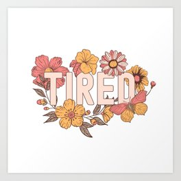Tired  - Pink Floral Type Quote Art Print