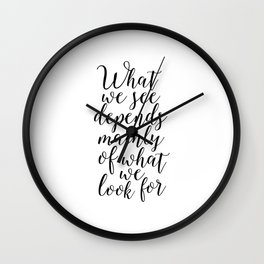 what we see depends mainly on what we look for,john lubbock,inspirational quote,typography art Wall Clock