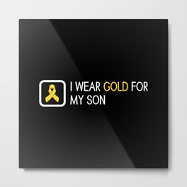 Childhood Cancer: Gold For My Son Metal Print