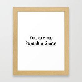 You Are My Pumpkin Spice Framed Art Print