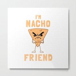 I'm Nacho Friend Metal Print