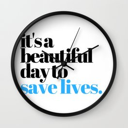 it's a beautiful day to save lives Wall Clock