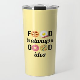 "Food Lover I - ""Food is Always a Good Idea"" Quote Travel Mug"