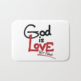 God Is Love...Not Fear. Bath Mat
